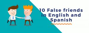 10 False Friends in English and Spanish - Oxford House Barcelona